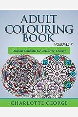 Adult Colouring Book - Volume 7: Original Mandalas  for Colouring Therapy (Adult Colouring Books) Paperback