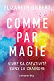 Comme par magie: Vivre sa créativité sans la craindre