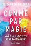 Comme par magie : Vivre sa créativité sans la craindre (Littérature Etrangère)