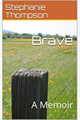 Brave: A Memoir Kindle Edition
