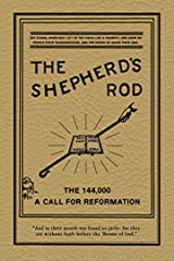 The Shepherd's Rod Volume 1: The 144,000 of Revelation 7--Call For Reformation (The Shepherd's Rod Series) Kindle Edition