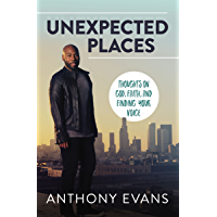Unexpected Places: Thoughts on God, Faith, and Finding Your Voice