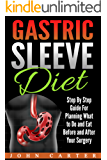 Gastric Sleeve Diet: Step By Step Guide For Planning What to Do and Eat Before and After Your Surgery (Gastric Sleeve Cookbook, Gastric Sleeve Recipes Book 2)