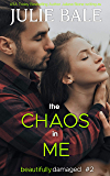 The Chaos In Me (Beautifully Damaged Book 2)