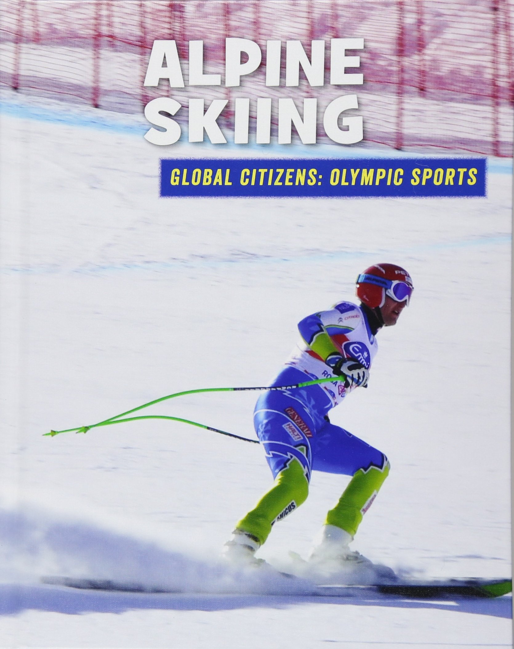 Alpine Skiing (21st Century Skills Library: Global Citizens: Olympic Sports)