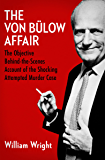 The Von Bülow Affair: The Objective Behind-the-Scenes Account of the Shocking Attempted Murder Case