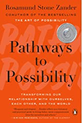 Pathways to Possibility: Transforming Our Relationship with Ourselves, Each Other, and the World Paperback