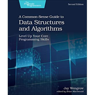 A Common Sense Guide To Data Structures And Algorithms Second Edition Level Up Your Core Programming Skills Wengrow Jay 9781680507225 Amazon Com Books