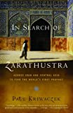 In Search of Zarathustra: Across Iran and Central Asia to Find the World's First Prophet