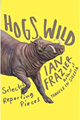 Hogs Wild: Selected Reporting Pieces Kindle Edition