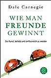 Wie man Freunde gewinnt: Die Kunst, beliebt und einflussreich zu werden (German Edition)