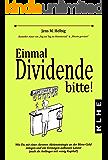 Einmal Dividende bitte!: Wie Du mit einer cleveren Aktienstrategie an der Börse Geld anlegen und ein Vermögen aufbauen kannst (auch als Anfänger mit wenig Kapital!) (German Edition)