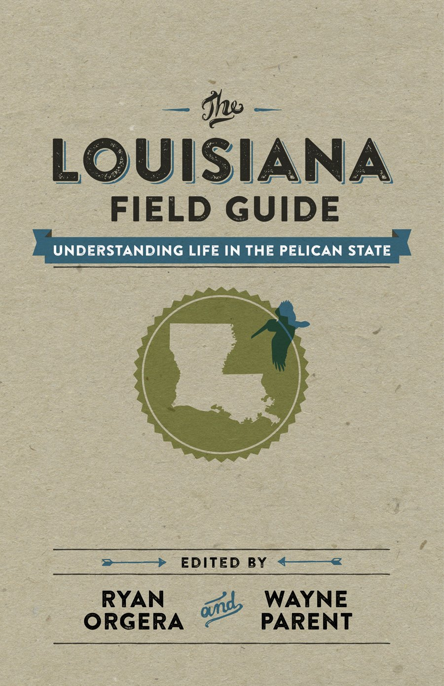 The Louisiana Field Guide: Understanding Life in the Pelican State