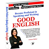 Become Proficient In Speaking and Writing - Good English: Practical Short Cuts To Write and Speak Correct English Effectively