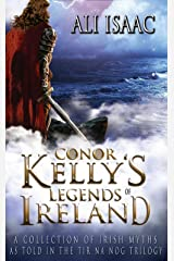 Conor Kelly's Legends of Ireland: A Collection of Irish Myths as Told in the Tir na Nog Trilogy Kindle Edition