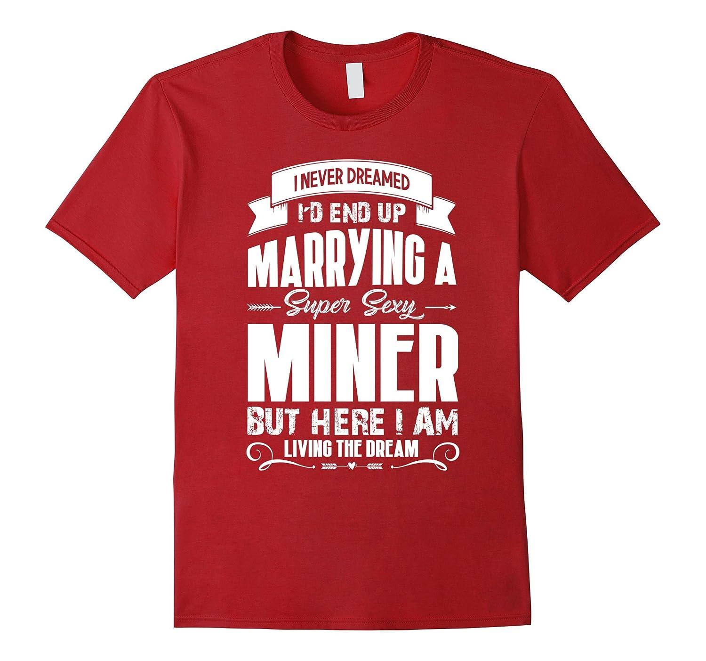 Miner tshirt i love my super sexy Miner-TD
