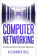 Computer Networking: Fundamentals for Absolute Beginners Kindle Edition