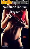 Zwei Kerle für Frau Wegner: Scharfe Dreierstory