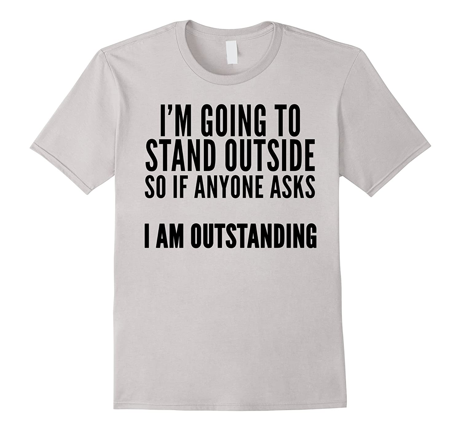 I am Outstanding - Funny Shirt for People Who Goes Outside-TH