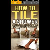 How To Tile A Shower: Bathroom Tiling Floor, Bathtub Wall, Easy To Apply Ideas For Beginners