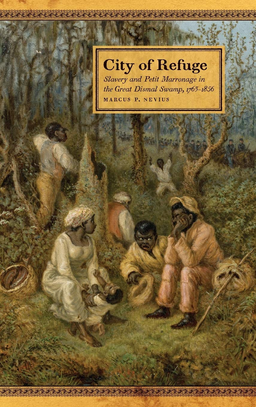 City of Refuge: Slavery and Petit Marronage in the Great Dismal Swamp,  1763–1856 (Race in the Atlantic World, 1700–1900 Ser.): Nevius, Marcus P.:  9780820356426: Amazon.com: Books