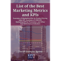 List of the Best Marketing Metrics and KPIs: Examples of Marketing KPIs for Product Pricing, Sales KPI, Examples of CRM KPI, Marketing KPI for Promotion, ... Key Performance Indicators (English Edition)