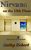 Nirvana on the 13th Floor: From Fear to Freedom