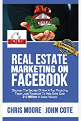 Real Estate Marketing on Facebook - Discover the Secrets of How a Top Producing Team Used Facebook to Help Drive Over $10 Million in Annual Sales Volume Kindle Edition