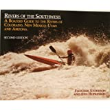 Rivers of the Southwest: A Boater's Guide to the Rivers of Colorado, New Mexico, Utah and Arizona