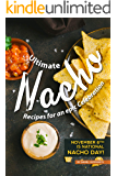 Ultimate Nacho Recipes for an epic Celebration: November 6th is National Nacho Day!