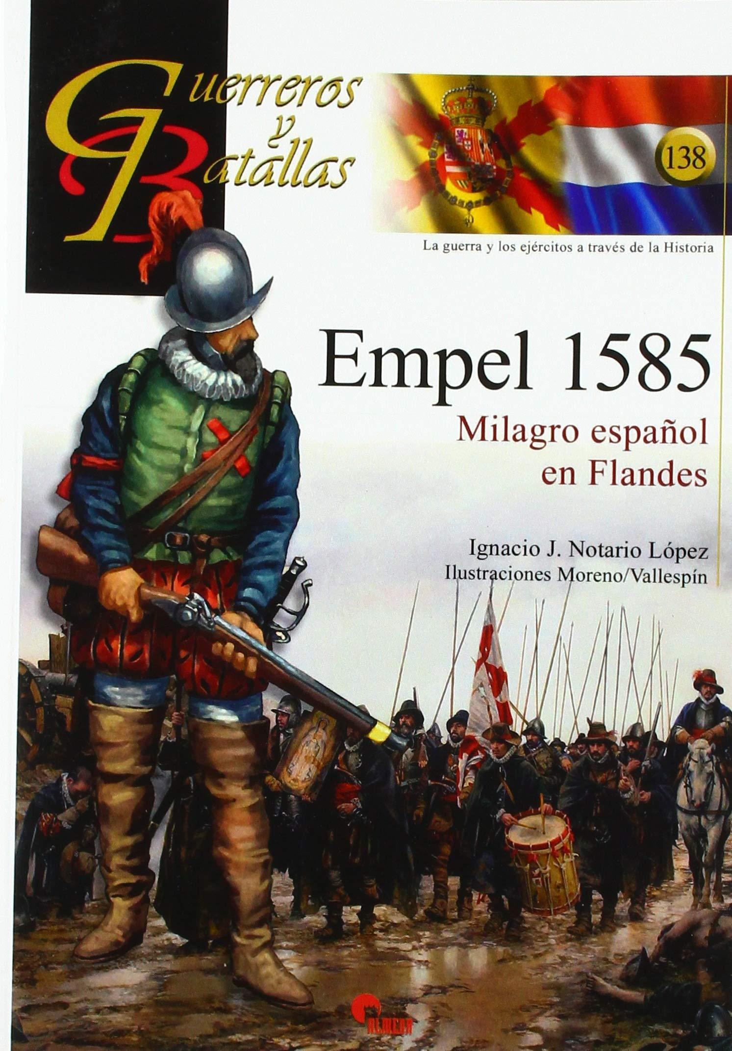 Empel 1585. Milagro Español En Flandes: 138 (GUERREROS Y BATALLAS)