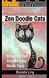 Zen Doodle Cats: Drawing Zen Doodle Cats  Made Easy (Unleash Your Zen Doodle Imagination Book 3)