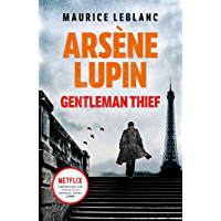 Arsène Lupin, Gentleman-Thief: the inspiration behind the hit Netflix TV series, LUPIN (English Edition)