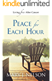 Peace for Each Hour: Living Free After Cancer