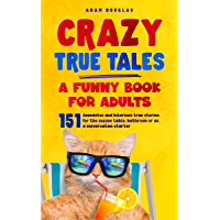 Crazy True Tales - A funny book for adults: Anecdotes and hilarious true stories. For the coffee table, bathroom or as a…