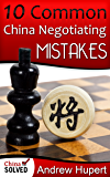 10 Common China Negotiating Mistakes: A Survival Guide for  Front Line Negotiators and Team Leaders