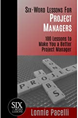 Six-Word Lessons For Project Managers: 100 Lessons to Make You a Better Project Manager (The Six-Word Lessons Series Book 1) Kindle Edition