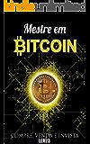 Mestre em Bitcoin: Ebook Inédito Mestre em Bitcoin (Ganhar Dinheiro Livro 8)