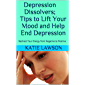 Depression Dissolvers; Tips to Lift Your Mood and Help End Depression: Redirect Your Energy from Negative to Positive
