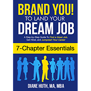 BRAND YOU! To Land Your Dream Job (7 Chapter Essentials): A Step-by-Step Guide To Find a Great Job, Get Hired…