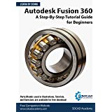 Autodesk Fusion 360: A Step-By-Step Tutorial Guide for Beginners: September 2020