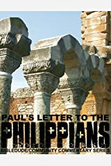 Paul's Letter to the Philippians (BibleDude Community Commentary Series) Kindle Edition