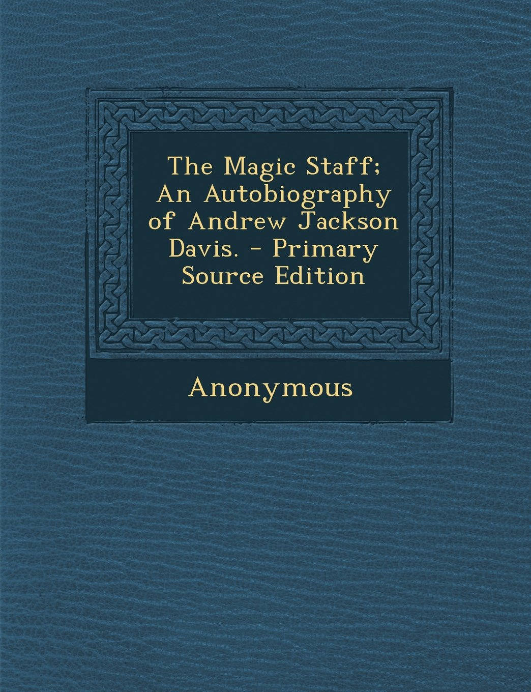 Download The Magic Staff; An Autobiography of Andrew Jackson Davis. - Primary Source Edition PDF