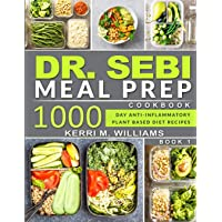 Dr. Sebi: Alkaline Diet Meal Prep Cookbook: 1000 Day Quick & Easy Meals to Prep, Grab and Go for the Busy Anti…