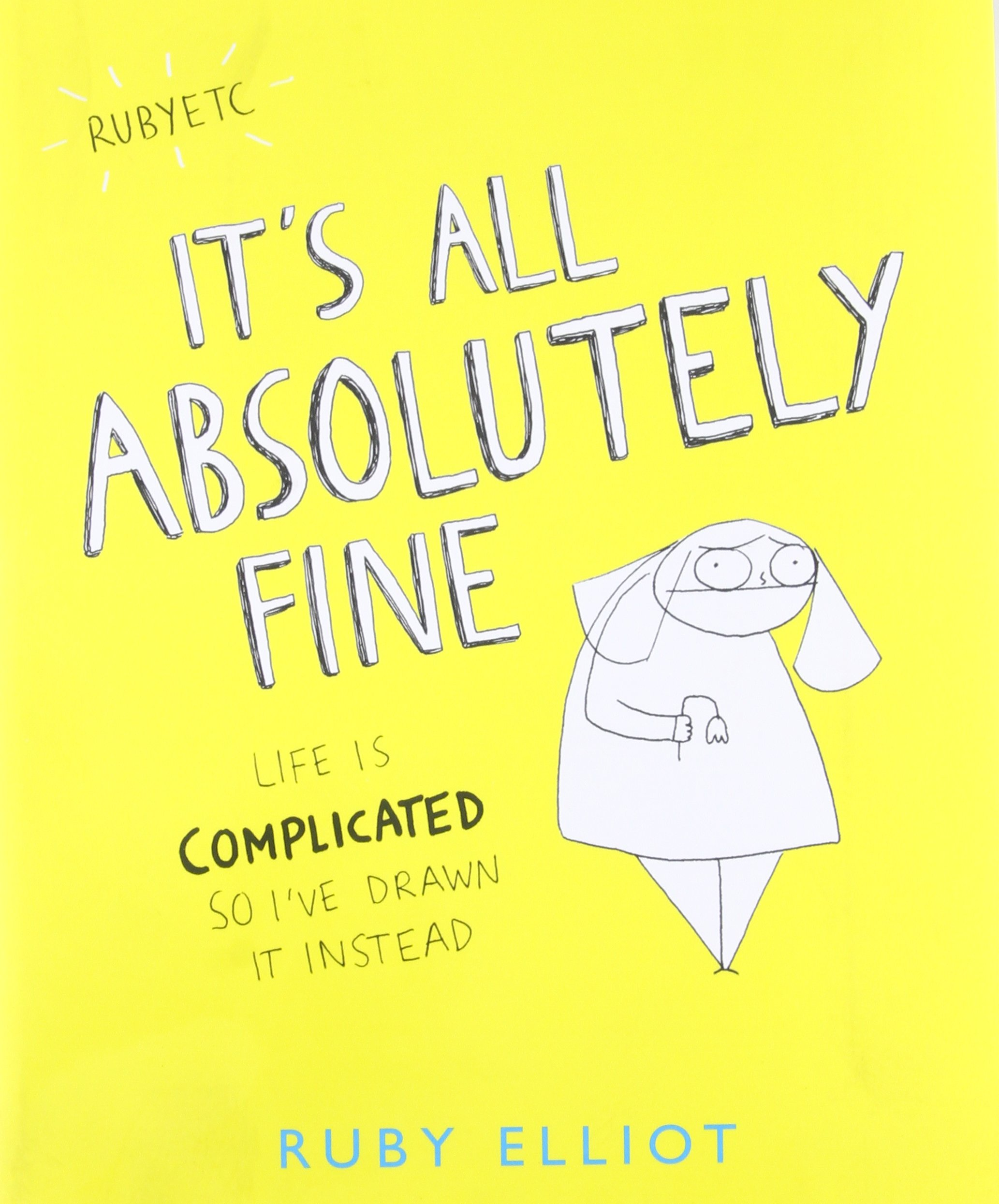 It's All Absolutely Fine: Life Is Complicated So I've Drawn It ...