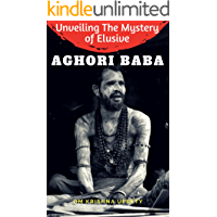 Unveiling The Mystery of  Elusive Aghori Baba