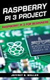 Raspberry Pi 3 Project: Raspberry Pi 3 For Beginners (English Edition)