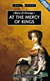 Mary of Orange: At the Mercy of Kings (Trailblazers)