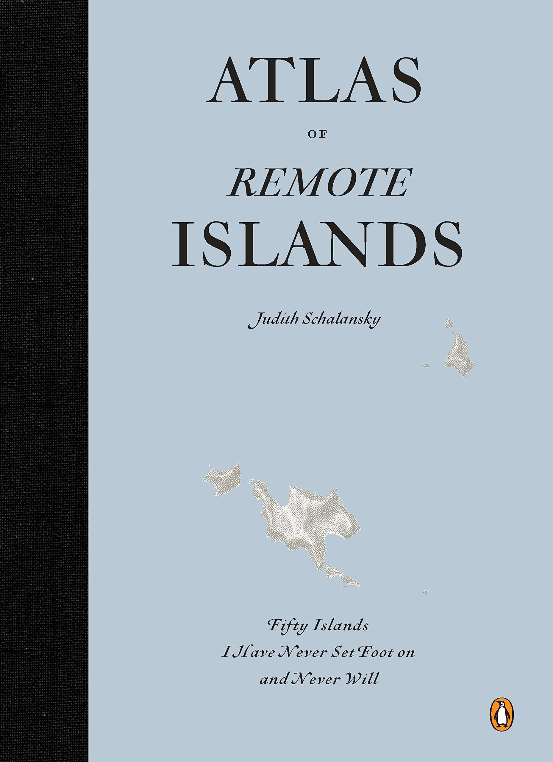 Atlas of Remote Islands: Fifty Islands I Have Never Set Foot On and Never Will