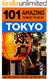 101 Amazing Things to Do in Tokyo: Tokyo Travel Guide (Japan Travel Guide, Backpacking Tokyo, Budget Travel Tokyo)